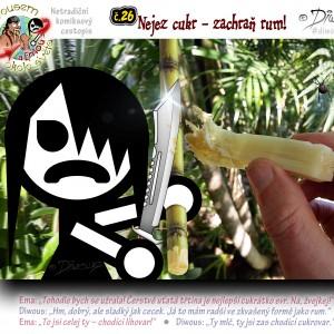 č.26 – Nejez cukr – zachraň rum!