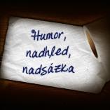 Humor, nadhled, nadsázka
