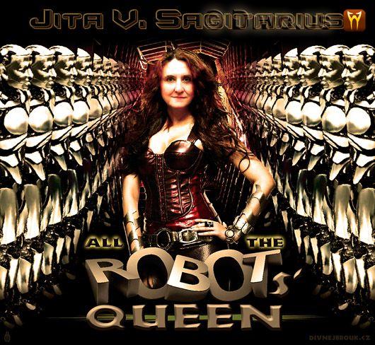 Divnej Brouk - JITA V. Sagitarius Splítková - All the Robots' Queen, Robotí Královna, Robotů