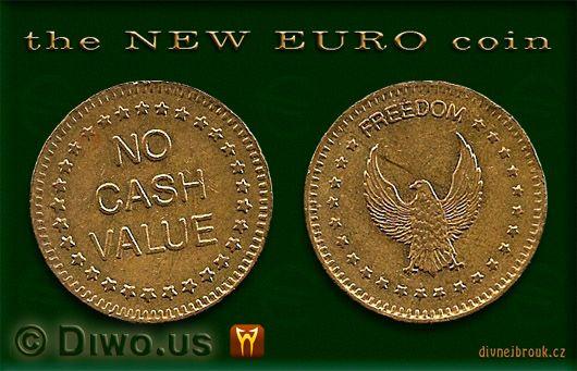 Divnej Brouk - the NEW EURO coin, No Cash Value - Freedom, eagle, orel, Nové Euro mince, připravovaná nová měna, návrh, konec, end of, collapse