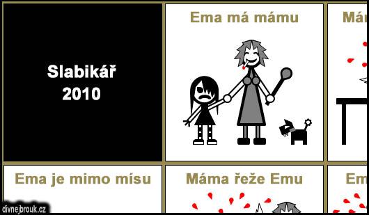 divnej brouk - EMO slabikář 2010, Ema má mámu, máma mele maso, je mimo mísu, řeže Emu, Ema je EMO, Ó, my se máme! krev, pes, vařečka, drogy, mixér robot, motorová řetězová pila, žiletka, emo podkolenky pruhované móda oblečení, černé vlasy, sebepoškozování