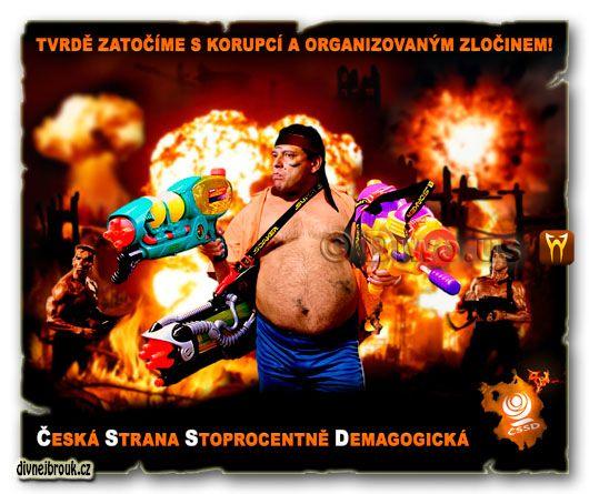divnej brouk - Jiří Paroubek - předvolební plakát ČSSD - Česká Strana Sociálně Demokratická Stoprocentně Demagogická, poslední akční hrdina, organizovaný zločin, korupce, Sylvester Stallone - John Rambo, Arnold Schwarzenegger - Komando, terminátor, jaderný výbuch, vodní pistole
