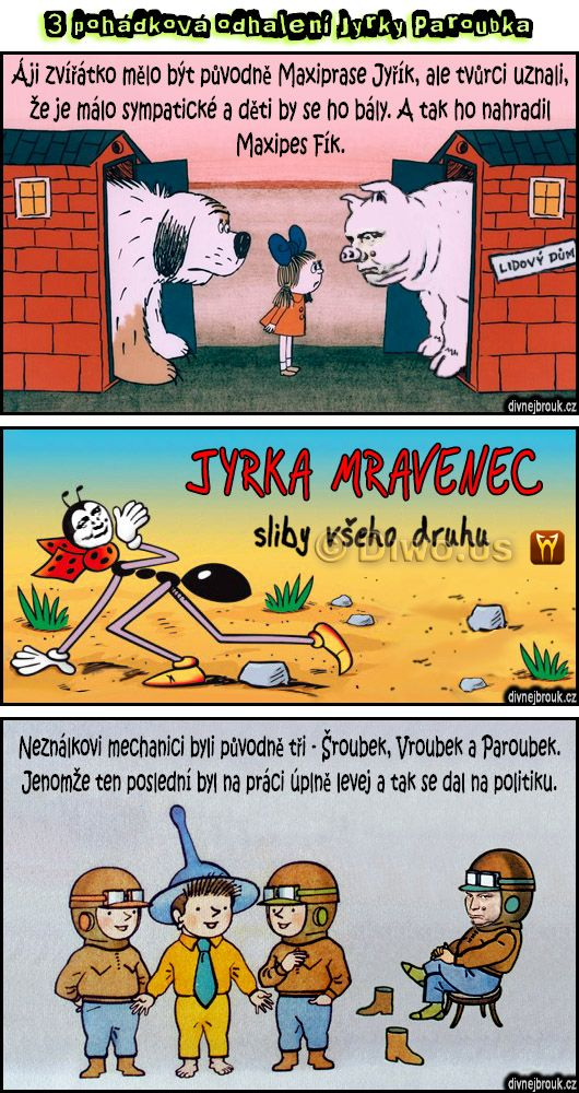 divnej brouk - Jiří Jyrka Paroubek pohádky, večerníček, Maxipes Fík - Maxiprase Jyřík, Ferda Mravenec, sliby práce všeho druhu, Neználek, Šroubek, Vroubek a Paroubek, Lidový dům, Ája