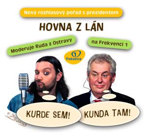 Diwous - diskuzní pořad, Frekvence 1, Hovna z Lán, Hovory, fekální kanálový humor, kunda sem - kunda tam, kurde, Miloš Zeman, moderátor, prezident, Ruda z Ostravy, vtip