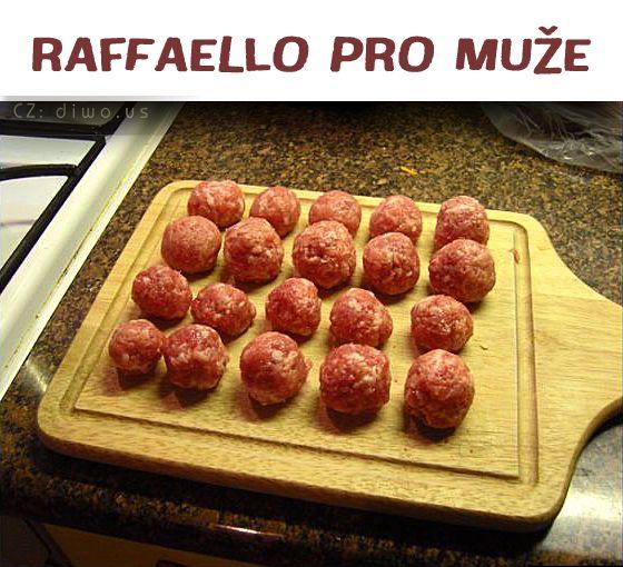 Diwous - Raffaello pro muže, chlapi, masové kuličky, mleté maso, vtip, humor