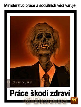 Diwous - Práce škodí zdraví, humor, kostra, kravata, Ministerstvo práce a sociálních věcí, Ministr varuje, oblek, vtip, workoholik, workoholismus, zombie