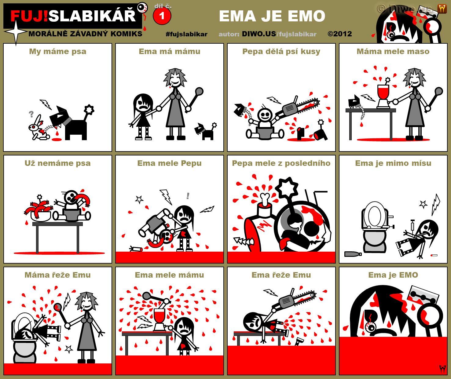 Diwous - FUJ!SLABIKÁŘ - díl 1. - Ema je emo, mele mámu, mimo mísu, psí kusy, sebepoškozování, žiletka, motorovka, vařečka, krvák, hajzl, jelito, černý humor, toaletní mísa, mixér, páteř, záchod, smažka, injekční stříkačka, krev, kuchyňský robot, marihuana