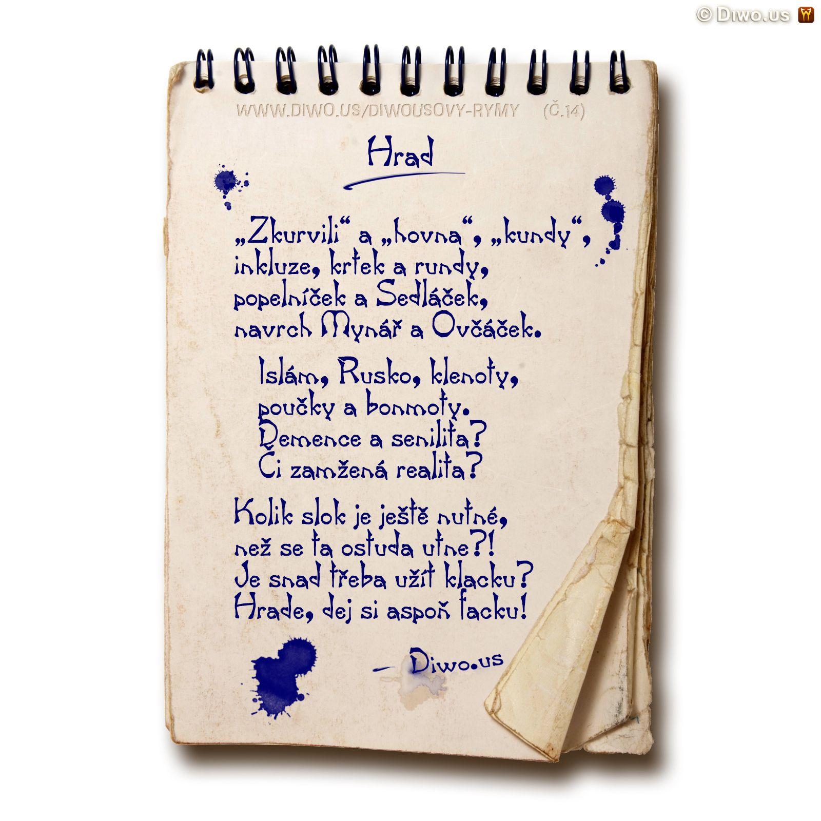 Diwous, Diwousovy Rýmy, č.14, Hrad, básně, humorné básničky, legrace, parodie, říkanky, rýmovačky, satira, sranda, verše, veršovánky, žertovné, Zkurvili a hovna kundy, inkluze, krtek, krteček, rundy, popelníček, Sedláček, Mynář, Ovčáček, islám, Rusko, korunovační klenoty, poučky, bonmoty, demence, stařecká senilita, realita, ostuda, sprostá slova, vulgarizmy, klacek, facka, aféry, prezident Miloš Zeman, Hovory z Lán, rozhlasový pořad, rozhovory s prezidentem