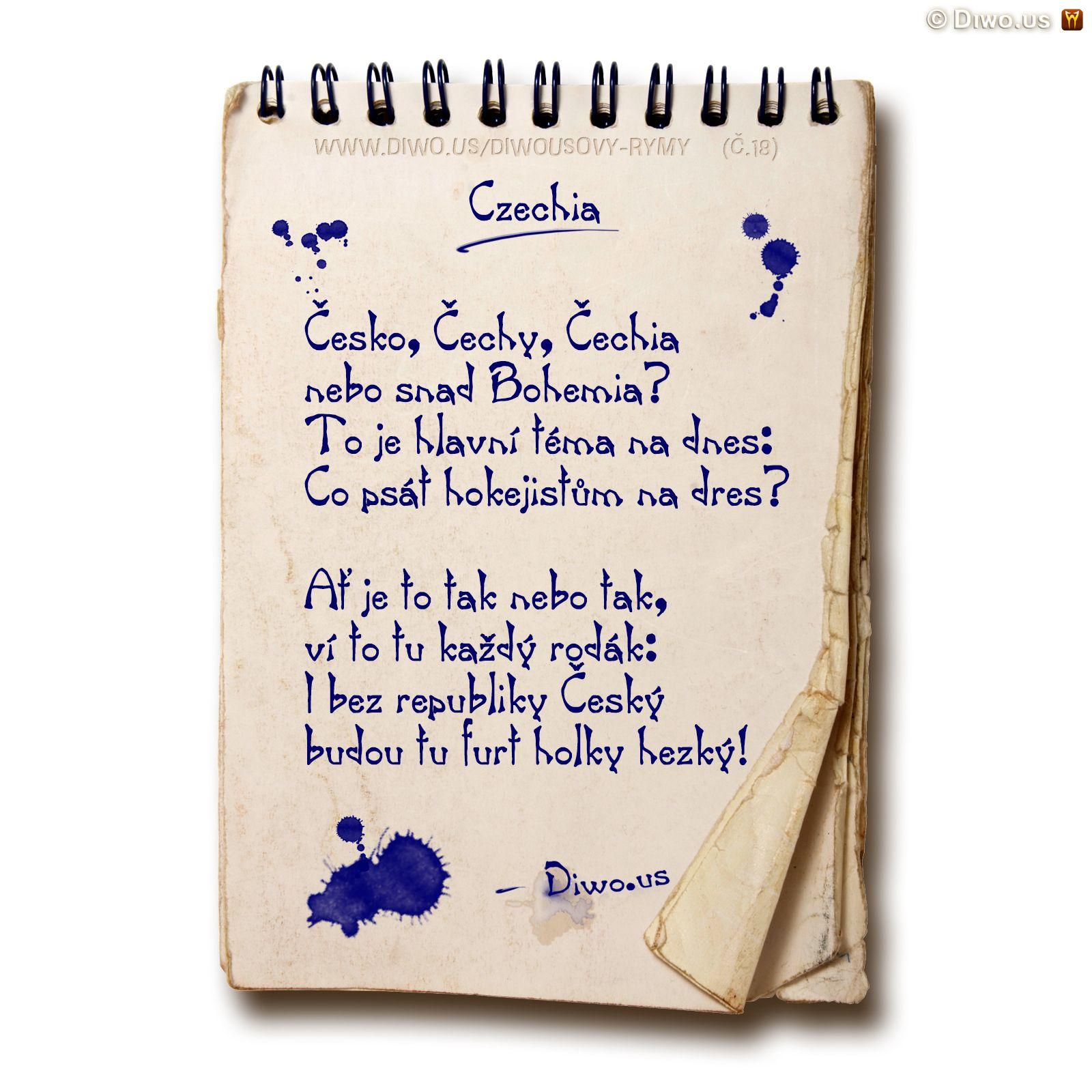 Diwous, Diwousovy Rýmy, č.18, Czechia, básně, humorné básničky, legrace, parodie, říkanky, rýmovačky, satira, sranda, verše, veršovánky, žertovné, Česko Čechy Čechia, Bohemia, hokejistický dres, sportovci, nápis, název republiky, OSN, oficiální, Česká republika, rodák, hezké holky české, referendum
