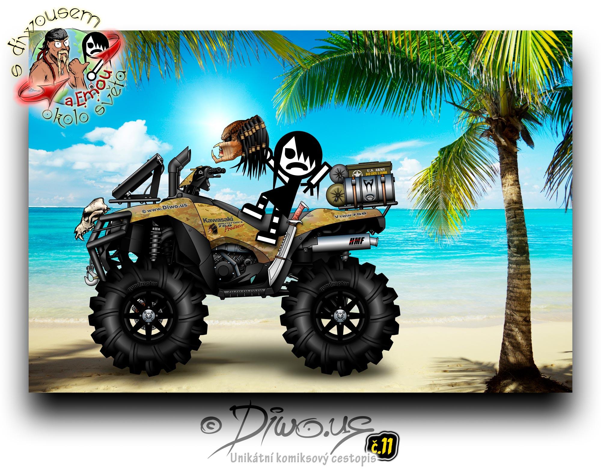 Diwous - s Diwousem a Emou okolo světa - díl 11 – Odmaskovaný Predátor, unikátní komiksový obrázkový cestopis, Emo Ema, FUJ!SLABIKÁŘ, morálně závadný komiks, pro psychicky narušené děti, tropy, Karibik, Karibské moře, divoká pláž, palmy, bílý písek, čtyřkolka Kawasaki Brute Force V Twin 750 Predator, HMF exhaust, lifted suspension, relocated radiator, snorkel kit, Quadraptor mud tires, quad, ATV, ammo can, military crate, barrel, tactical machete, taktická mačeta, steppe wolf, coyote, jackal, skull, lebka, stepní vlk, kojot, šakal, white sand, palm tree, beach, Caribbean, Predator unmasked, helmet, bike, helma