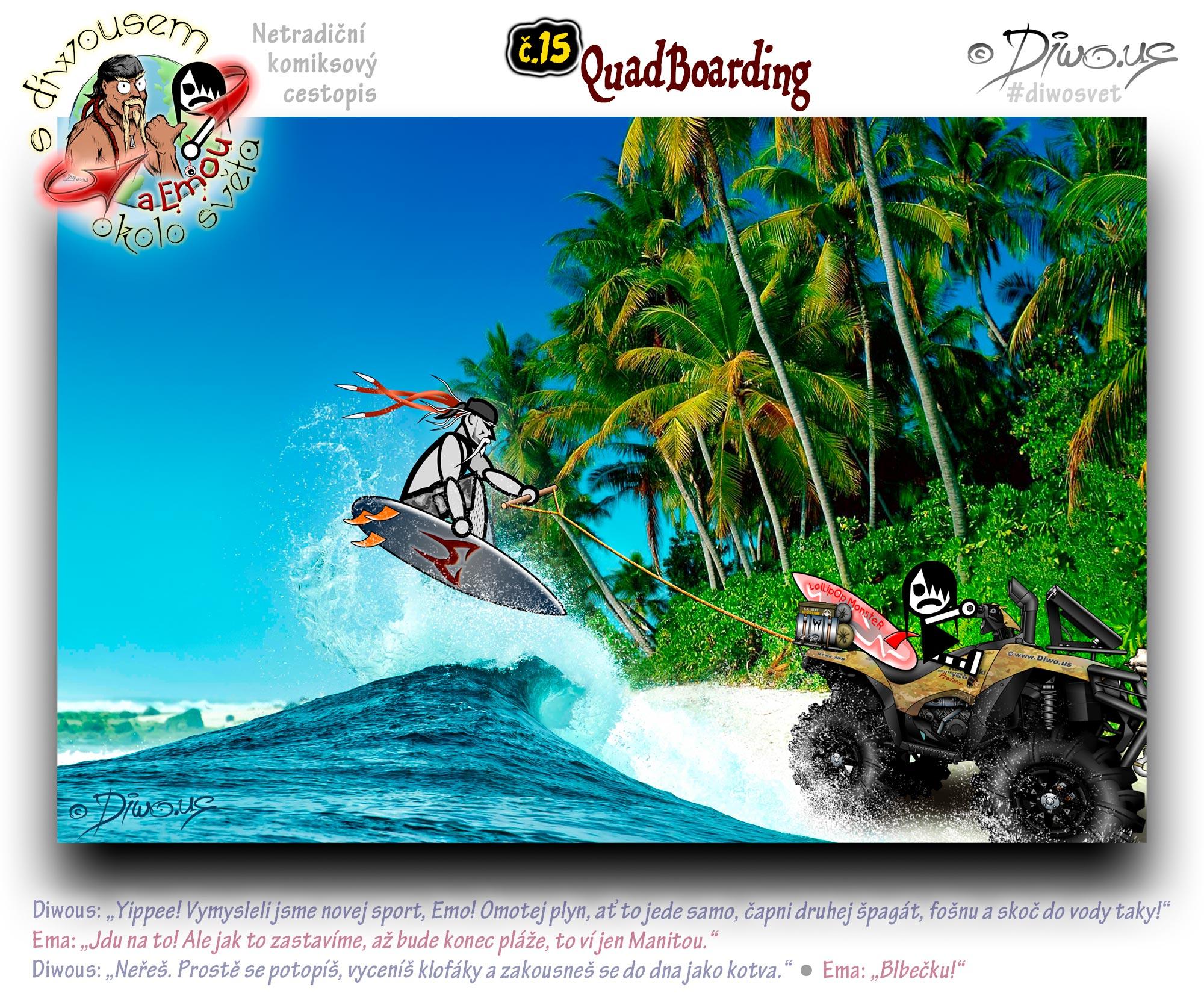 Diwous - s Diwousem a Emou okolo světa - díl 15 – QuadBoarding, Karibské moře, palmy, divočina, neobydlený ostrov, surfování, vlek, provaz, příboj, vlny, čtyřkolka, quad, ATV, nový sport, aktivita, adrenalin, rope, palm trees, Caribbean sea, jungle, wild, tropical rain forest, uninhabited island, surf, waves, pull, new sport, activity