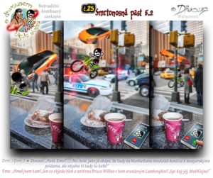 Diwous - netradiční komiksový cestopis, Ema, Manhattan, ulice, avenue, kavárna, kafe, zákusek, honička, Smrtonosná past 5.2, flying, Lamborghini Gallardo, NYPD car, cops, police, car chase, streets, cafe, latté, dessert, Kawasaki dirt bike, smartphone, stupidphone, LG, Die Hard 5.5, John McClane, Bruce Willis, Yippee Ki-Yay Motherfucker