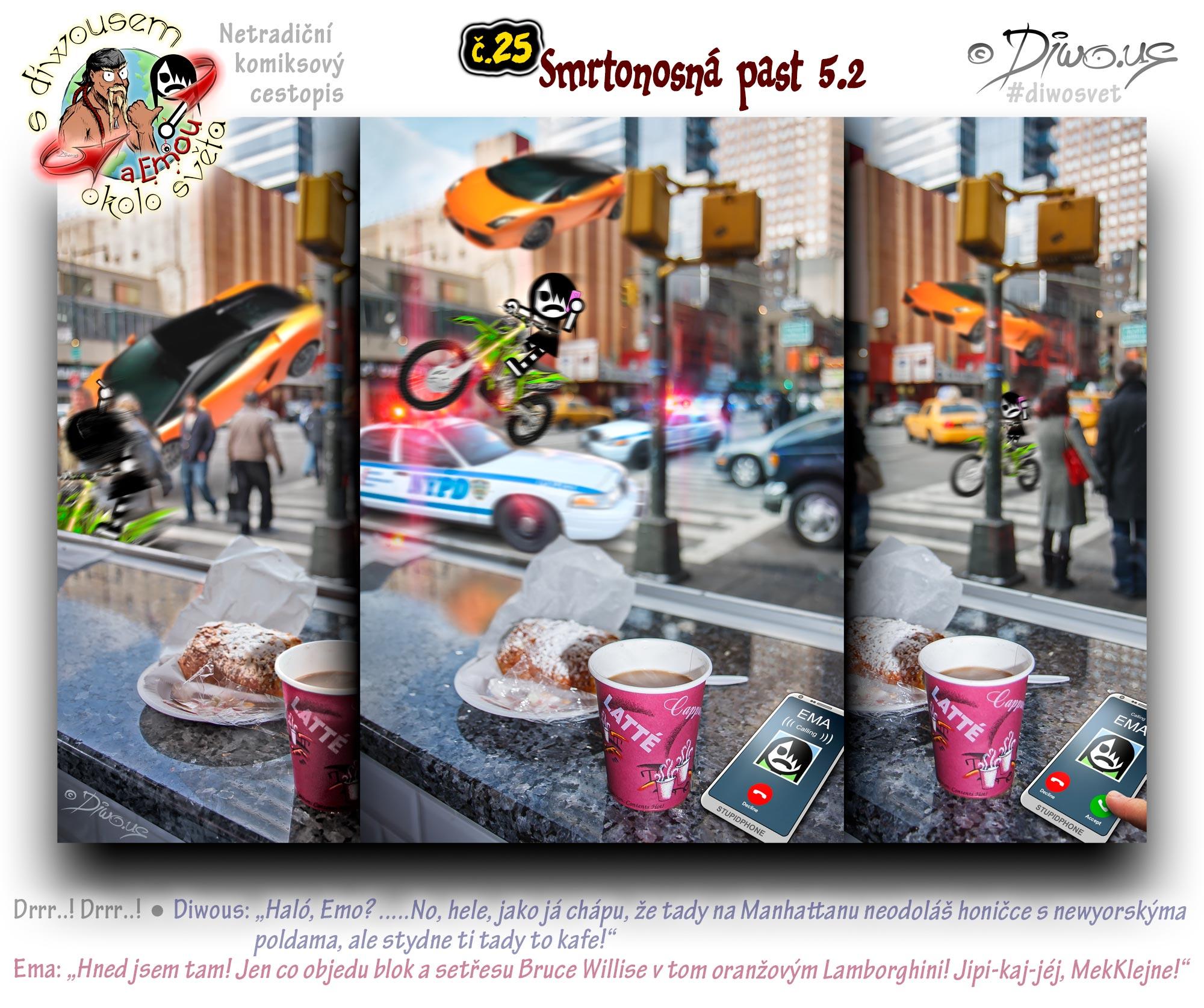 Diwous - netradiční komiksový cestopis, Ema, Manhattan, ulice, avenue, kavárna, kafe, zákusek, honička, Smrtonosná past 5.2, flying, Lamborghini Gallardo, NYPD car, cops, police, car chase, streets, cafe, latté, dessert, Kawasaki dirt bike, smartphone, stupidphone, LG, Die Hard 5.5, John McClane, Bruce Willis, Yippee Ki-Yay Motherfucker